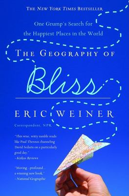 The Geography of Bliss: One Grump's Search for the Happiest Places in the World 9780446698894