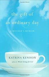 The Gift of an Ordinary Day: A