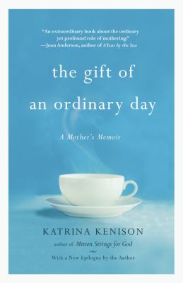 The Gift of an Ordinary Day: A Mother's Memoir 9780446559959