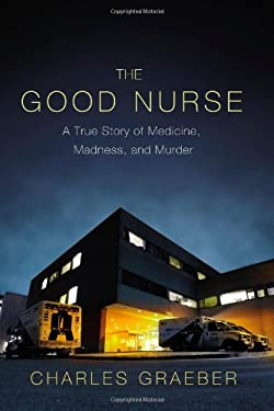 The Good Nurse: America's Most Prolific Serial Killer, the Hospitals That Allowed Him to Thrive, and the Detectives Who Brought Him to 9780446505291