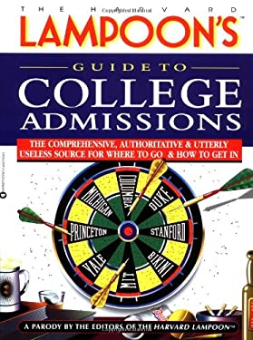 The Harvard Lampoon's Guide to College Admissions: The Comprehensive, Authoritative & Utterly Useless Source for Where to Go and How to Get in 9780446676168