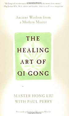 The Healing Art of Qi Gong: Ancient Wisdom from a Modern Master 9780446673471