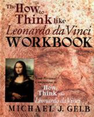 The How to Think Like Leonardo Da Vinci Workbook/Notebook: Your Personal Companion to How to Think Like Leonardo Da Vinci 9780440508823