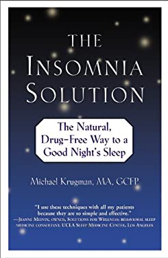 The Insomnia Solution: The Natural, Drug-Free Way to a Good Night's Sleep 9780446693240