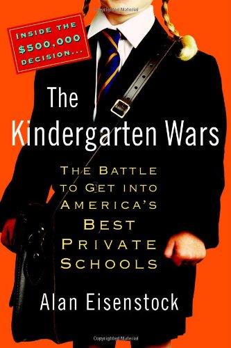 The Kindergarten Wars: The Battle to Get Into America's Best Private Schools 9780446577748
