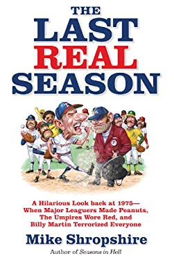 The Last Real Season: A Hilarious Look Back at 1975 - When Major Leaguers Made Peanuts, the Umpires Wore Red, and Billy Martin Terrorized Ev 9780446401548