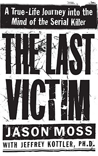 The Last Victim: A True-Life Journey Into the Mind of the Serial Killer 9780446523400