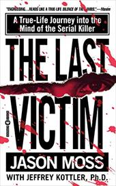 The Last Victim: A True-Life Journey Into the Mind of the Serial Killer 1436080