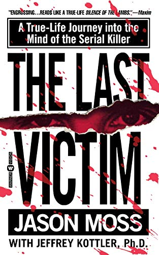 The Last Victim: A True-Life Journey Into the Mind of the Serial Killer 9780446608275