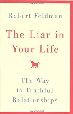 The Liar in Your Life: The Way to Truthful Relationships 9780446534932
