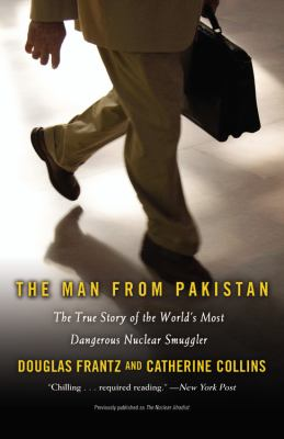 The Man from Pakistan: The True Story of the World's Most Dangerous Nuclear Smuggler 9780446199582