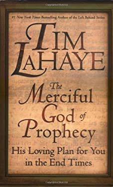 The Merciful God of Prophecy: His Loving Plan for You in the End Times 9780446530248