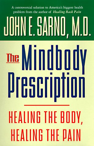 The Mindbody Prescription: Healing the Body, Healing the Pain 9780446520768