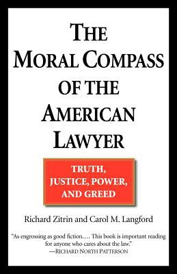 The Moral Compass of the American Lawyer: Truth, Justice, Power, and Greed 9780449006719