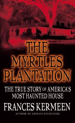 The Myrtles Plantation: The True Story of America's Most Haunted House 9780446614153