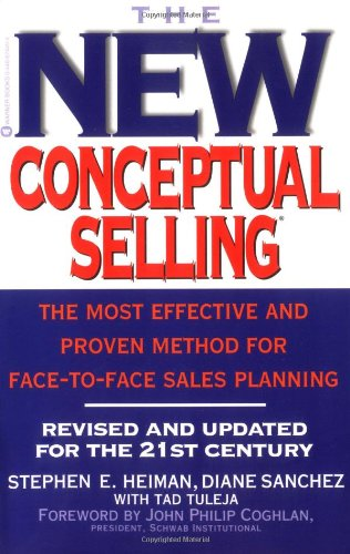 The New Conceptual Selling: The Most Effective and Proven Method for Face-To-Face Sales Planning 9780446674492