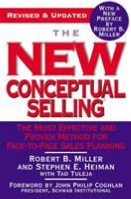 The New Conceptual Selling: The Most Effective and Proven Method for Face-To-Face Sales Planning 9780446695183