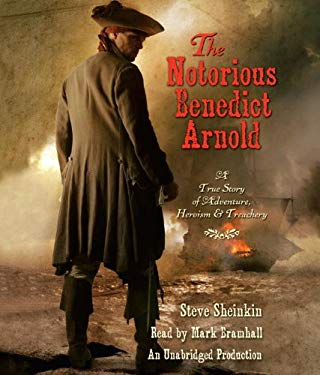 The Notorious Benedict Arnold: A True Story of Adventure, Heroism & Treachery 9780449014967