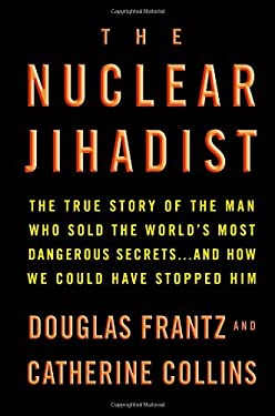 The Nuclear Jihadist: The True Story of the Man Who Sold the World's Most Dangerous Secrets...and How We Could Have Stopped Him 9780446199575