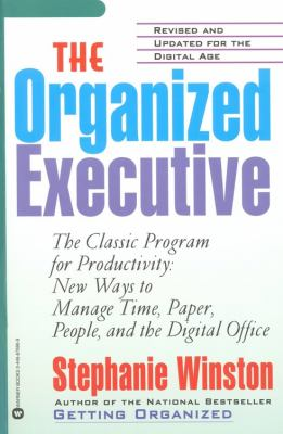 The Organized Executive: The Classic Program for Productivity: New Ways to Manage Time, Paper, People, and the Digital Office 9780446676960
