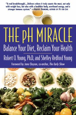 The PH Miracle: Balance Your Diet, Reclaim Your Health 9780446690492