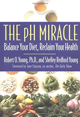 The PH Miracle: Balance Your Diet, Reclaim Your Health 9780446528092
