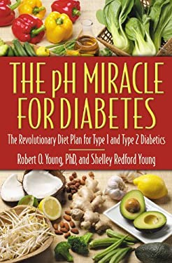 The PH Miracle for Diabetes: The Revolutionary Diet Plan for Type 1 and Type 2 Diabetics 9780446691000