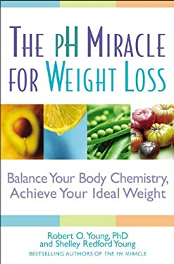 The PH Miracle for Weight Loss: Balance Your Body Chemistry, Achieve Your Ideal Weight 9780446694704