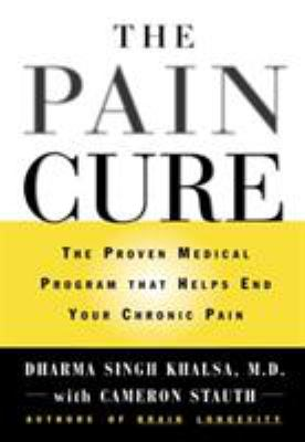 The Pain Cure: The Proven Medical Program That Helps End Your Chronic Pain 9780446523059