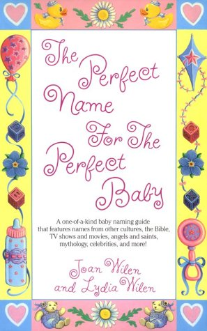 The Perfect Name for the Perfect Baby: A Magical Method for Finding the Perfect Name for Your Baby 9780449906545
