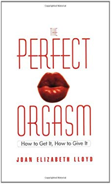 The Perfect Orgasm: How to Get It, How to Give It 9780446692670
