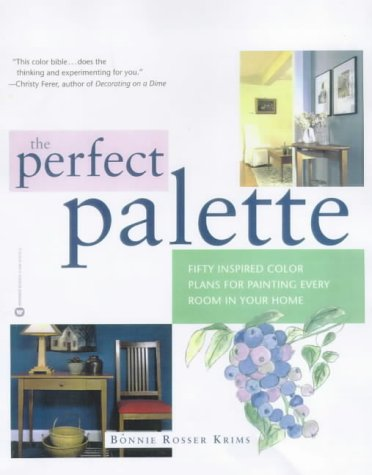 The Perfect Palette: Fifty Inspired Color Plans for Painting Every Room in Your Home 9780446523486