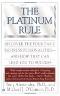 The Platinum Rule: Discover the Four Basic Business Personalities--And How They Can Lead to Success 9780446673433