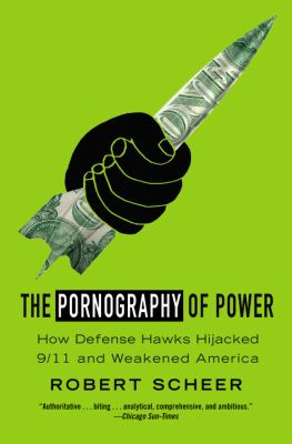The Pornography of Power: Why Defense Spending Must Be Cut 9780446505260