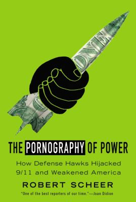 The Pornography of Power: How Defense Hawks Hijacked 9/11 and Weakened America 9780446505277