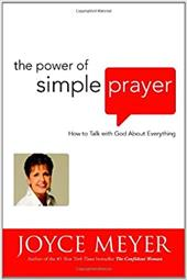 The Power of Simple Prayer: How to Talk with God about Everything 1432873