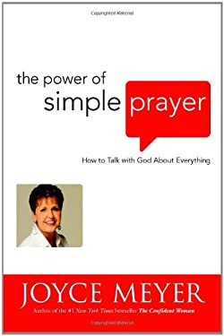 The Power of Simple Prayer: How to Talk with God about Everything 9780446531962