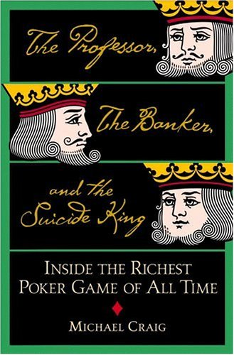 The Professor, the Banker, and the Suicide King: Inside the Richest Poker Game of All Time 9780446577694