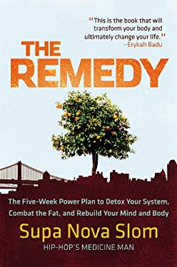 The Remedy: The Five-Week Power Plan to Detox Your System, Combat the Fat, and Rebuild Your Mind and Body 9780446563222