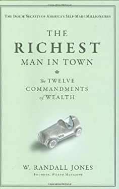 The Richest Man in Town: The Twelve Commandments of Wealth 9780446537834