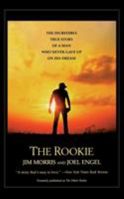 The Rookie: The Incredible True Story of a Man Who Never Gave Up on His Dream 9780446678377