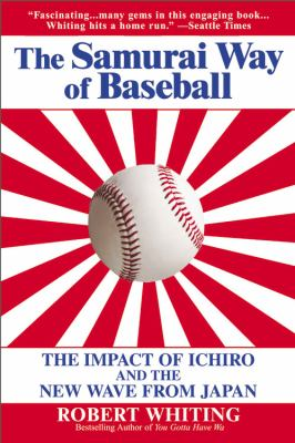 The Samurai Way of Baseball: The Impact of Ichiro and the New Wave from Japan 9780446694032