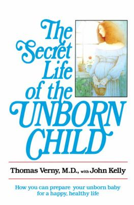 The Secret Life of the Unborn Child: How You Can Prepare Your Baby for a Happy, Healthy Life 9780440505655