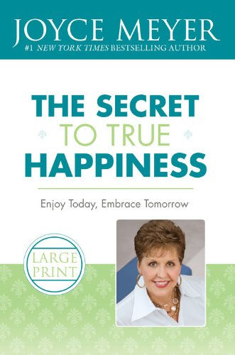 The Secret to True Happiness: Enjoy Today, Embrace Tomorrow 9780446509381
