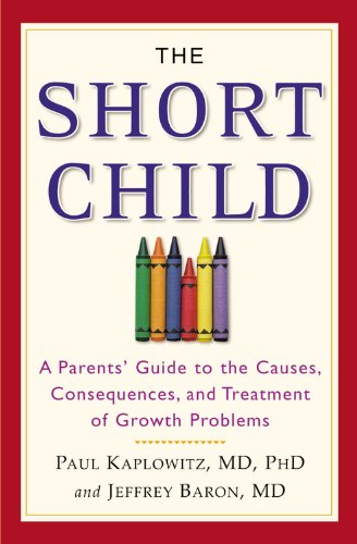 The Short Child: A Parents' Guide to the Causes, Consequences, and Treatment of Growth Problems 9780446696524