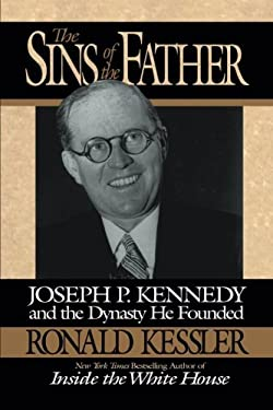 The Sins of the Father: Joseph P. Kennedy and the Dynasty He Founded 9780446518840