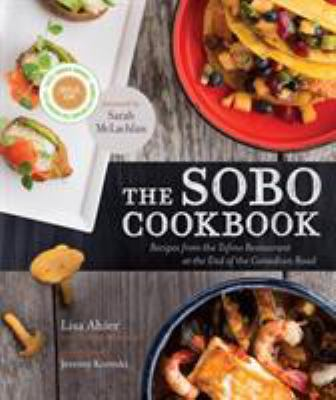 The Sobo Cookbook: Recipes from the Tofino Restaurant at the End of the Canadian Road 9780449015858