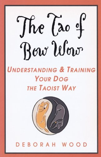 The Tao of Bow Wow: Understanding and Training Your Dog the Taoist Way 9780440508410