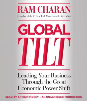 The Tilt: How to Thrive During the Inevitable Shift of Global Economic Power 9780449012550