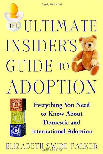The Ultimate Insider's Guide to Adoption: Everything You Need to Know about Domestic and International Adoption 9780446697309